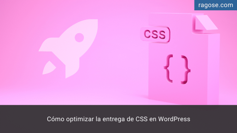 Optimizar la entrega del CSS en WordPress